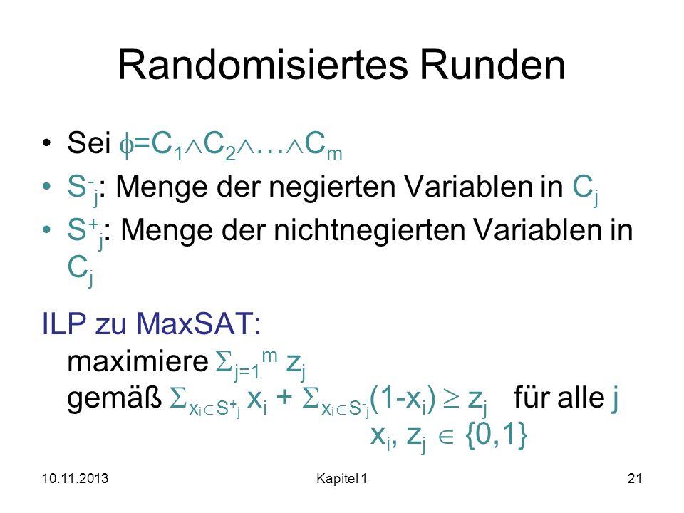 Randomisiertes Runden Sei =C 1 C 2 … C m S - j : Menge der negierten Variablen in C j S + j : Menge der nichtnegierten Variablen in C j ILP zu MaxSAT: