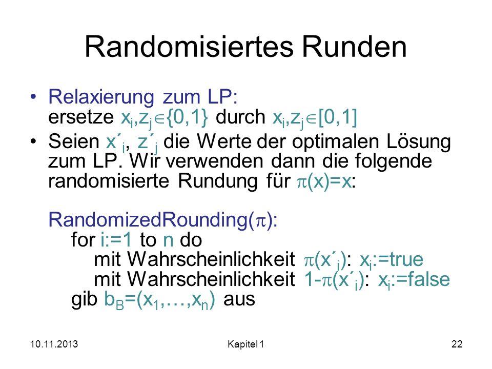 Randomisiertes Runden Relaxierung zum LP: ersetze x i,z j {0,1} durch x i,z j [0,1] Seien x´ i, z´ j die Werte der optimalen Lösung zum LP. Wir verwen