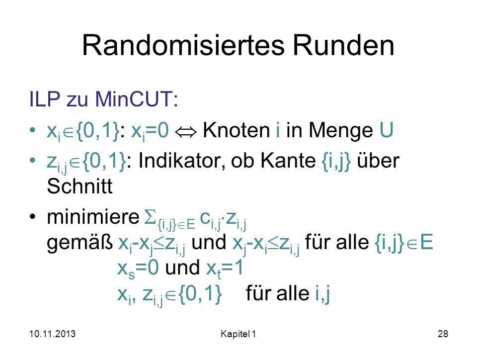 Randomisiertes Runden ILP zu MinCUT: x i {0,1}: x i =0 Knoten i in Menge U z i,j {0,1}: Indikator, ob Kante {i,j} über Schnitt minimiere {i,j} E c i,j