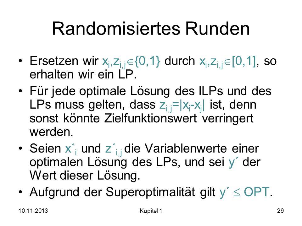 Randomisiertes Runden Ersetzen wir x i,z i,j {0,1} durch x i,z i,j [0,1], so erhalten wir ein LP. Für jede optimale Lösung des ILPs und des LPs muss g