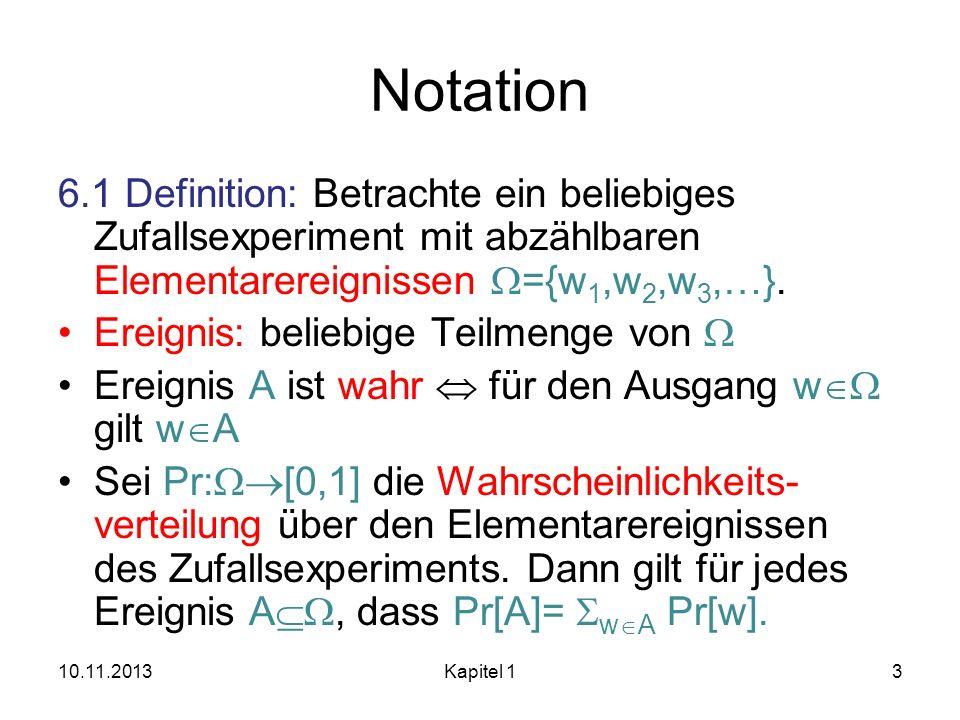 Notation 6.1 Definition: Betrachte ein beliebiges Zufallsexperiment mit abzählbaren Elementarereignissen ={w 1,w 2,w 3,…}. Ereignis: beliebige Teilmen