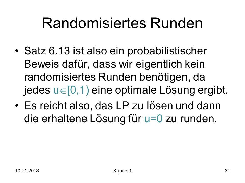 Randomisiertes Runden Satz 6.13 ist also ein probabilistischer Beweis dafür, dass wir eigentlich kein randomisiertes Runden benötigen, da jedes u [0,1