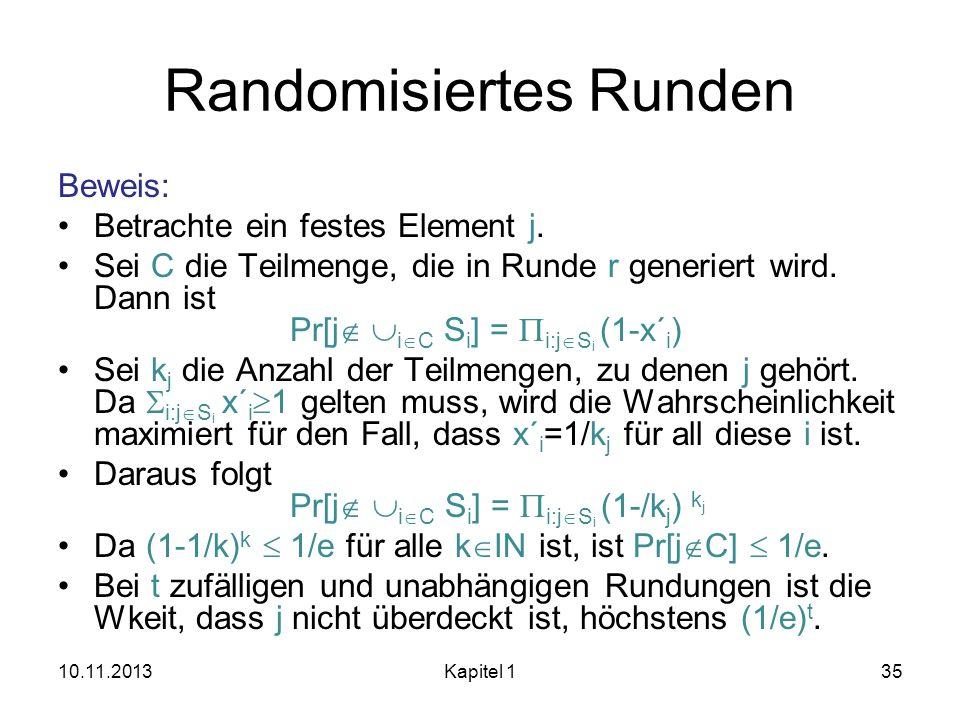 Randomisiertes Runden Beweis: Betrachte ein festes Element j. Sei C die Teilmenge, die in Runde r generiert wird. Dann ist Pr[j i C S i ] = i:j S i (1