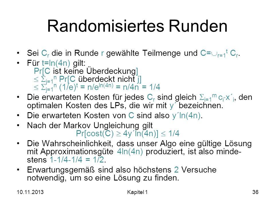 Randomisiertes Runden Sei C r die in Runde r gewählte Teilmenge und C= r=1 t C r. Für t=ln(4n) gilt: Pr[C ist keine Überdeckung] j=1 n Pr[C überdeckt