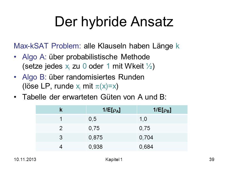 Der hybride Ansatz Max-kSAT Problem: alle Klauseln haben Länge k Algo A: über probabilistische Methode (setze jedes x i zu 0 oder 1 mit Wkeit ½) Algo