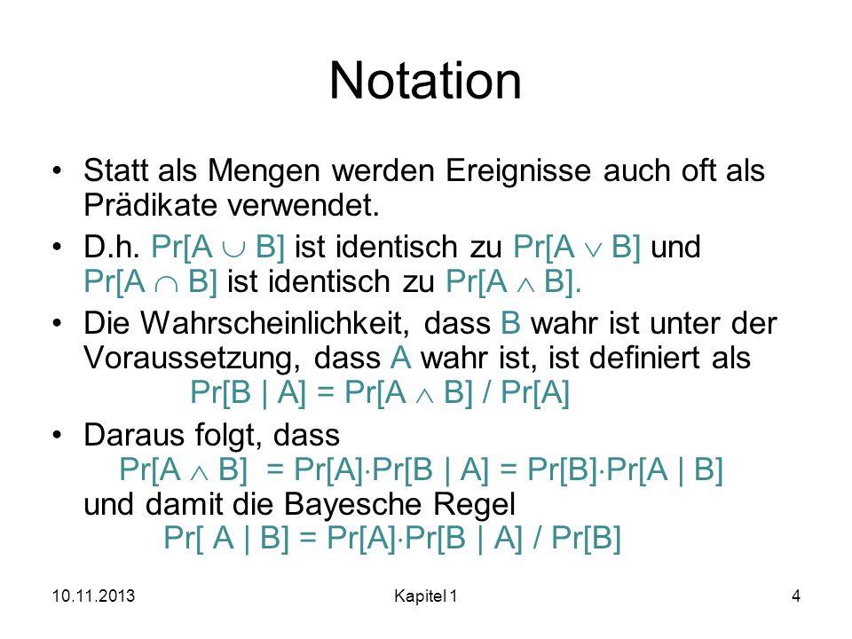 Notation Statt als Mengen werden Ereignisse auch oft als Prädikate verwendet. D.h. Pr[A B] ist identisch zu Pr[A B] und Pr[A B] ist identisch zu Pr[A