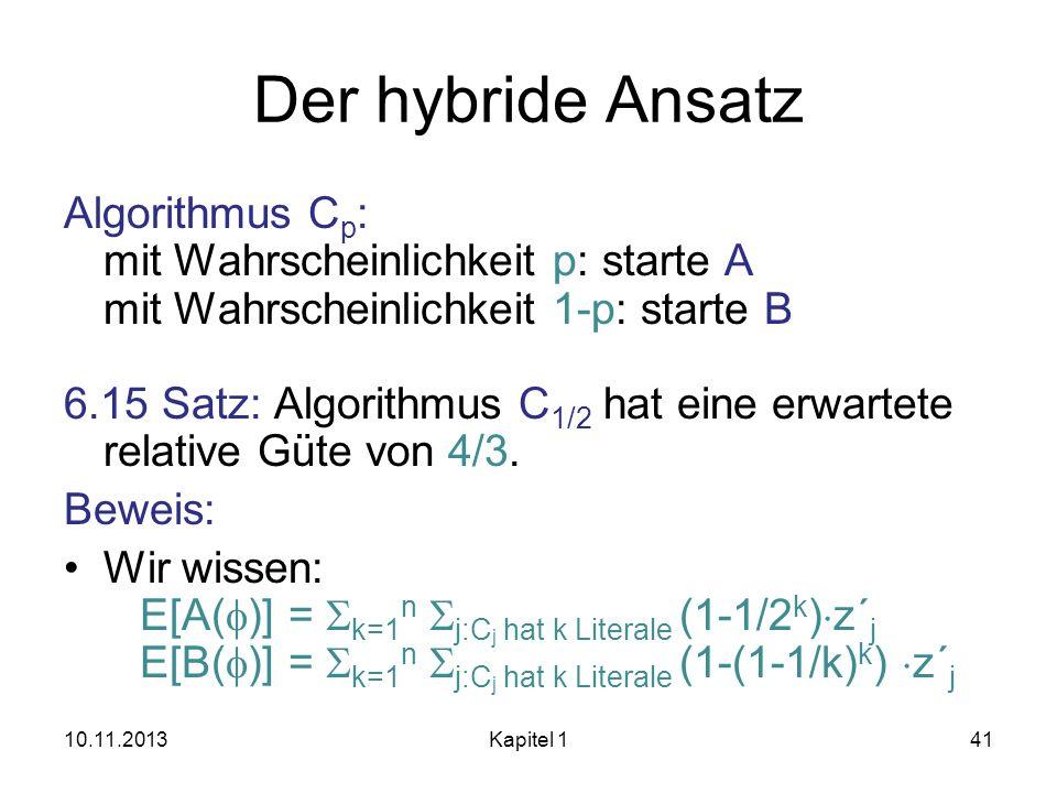 Der hybride Ansatz Algorithmus C p : mit Wahrscheinlichkeit p: starte A mit Wahrscheinlichkeit 1-p: starte B 6.15 Satz: Algorithmus C 1/2 hat eine erw