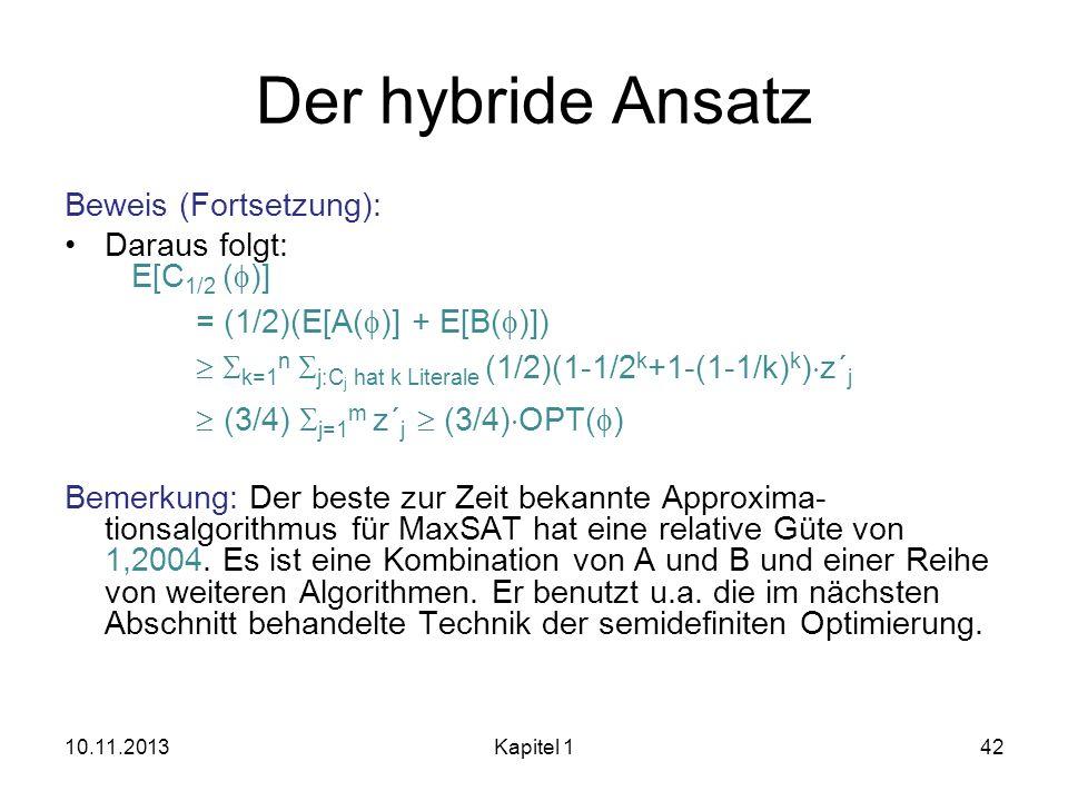 Der hybride Ansatz Beweis (Fortsetzung): Daraus folgt: E[C 1/2 ( )] = (1/2)(E[A( )] + E[B( )]) k=1 n j:C j hat k Literale (1/2)(1-1/2 k +1-(1-1/k) k )
