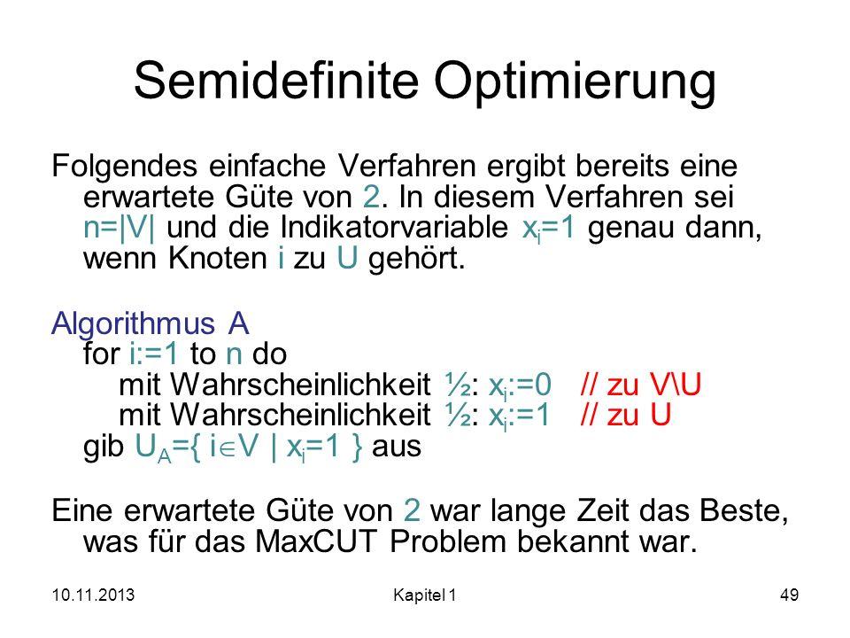 Semidefinite Optimierung Folgendes einfache Verfahren ergibt bereits eine erwartete Güte von 2. In diesem Verfahren sei n=|V| und die Indikatorvariabl