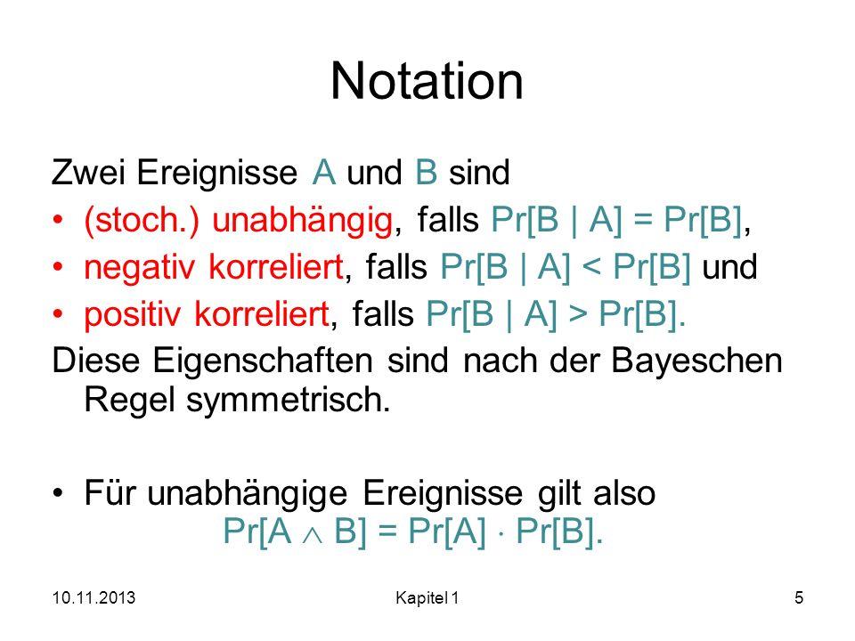 Notation Zwei Ereignisse A und B sind (stoch.) unabhängig, falls Pr[B | A] = Pr[B], negativ korreliert, falls Pr[B | A] < Pr[B] und positiv korreliert