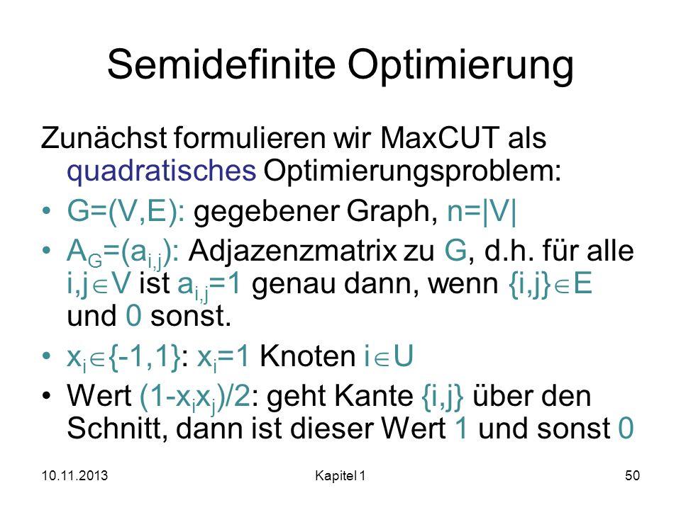 Semidefinite Optimierung Zunächst formulieren wir MaxCUT als quadratisches Optimierungsproblem: G=(V,E): gegebener Graph, n=|V| A G =(a i,j ): Adjazen