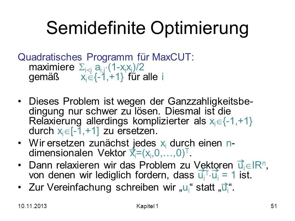 Semidefinite Optimierung Quadratisches Programm für MaxCUT: maximiere i<j a i,j (1-x i x j )/2 gemäß x i {-1,+1} für alle i Dieses Problem ist wegen d