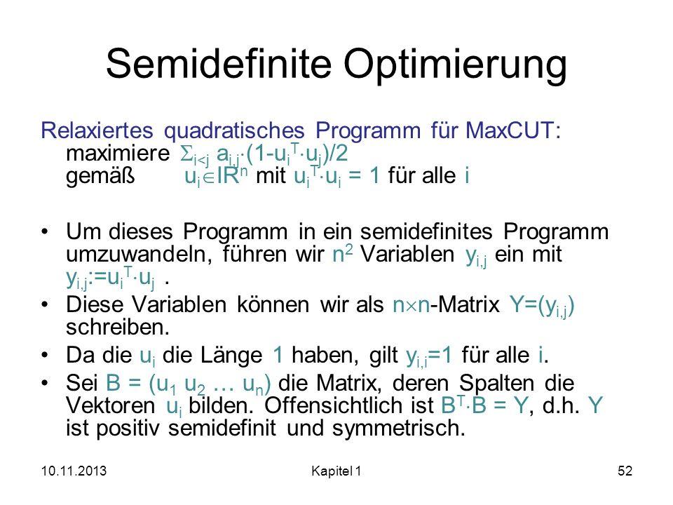 Semidefinite Optimierung Relaxiertes quadratisches Programm für MaxCUT: maximiere i<j a i,j (1-u i T u j )/2 gemäß u i IR n mit u i T u i = 1 für alle