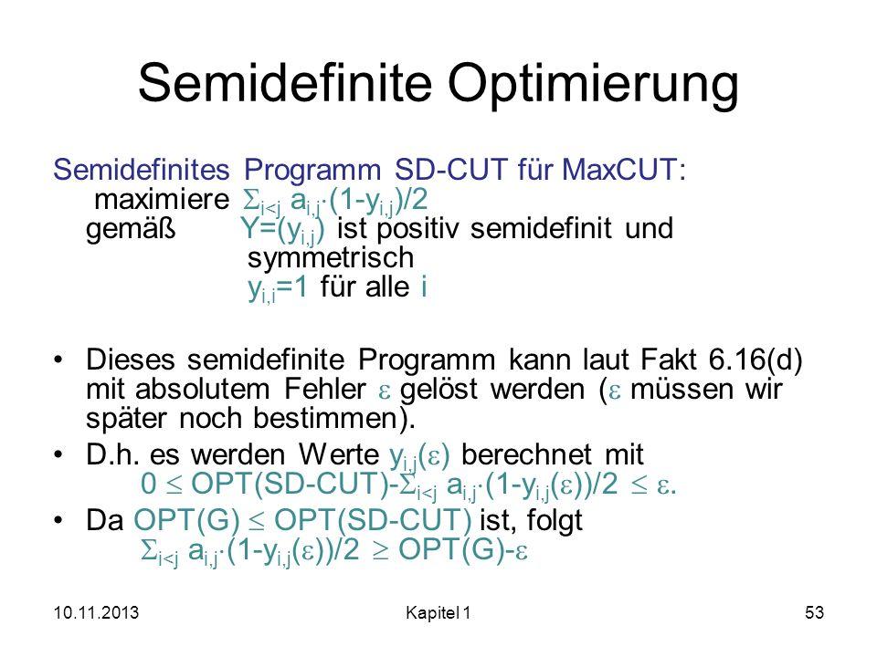 Semidefinite Optimierung Semidefinites Programm SD-CUT für MaxCUT: maximiere i<j a i,j (1-y i,j )/2 gemäß Y=(y i,j ) ist positiv semidefinit und symme