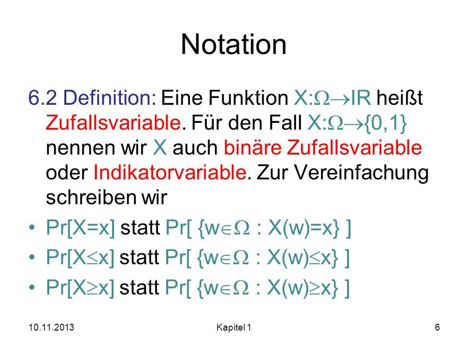 Notation 6.2 Definition: Eine Funktion X: IR heißt Zufallsvariable. Für den Fall X: {0,1} nennen wir X auch binäre Zufallsvariable oder Indikatorvaria