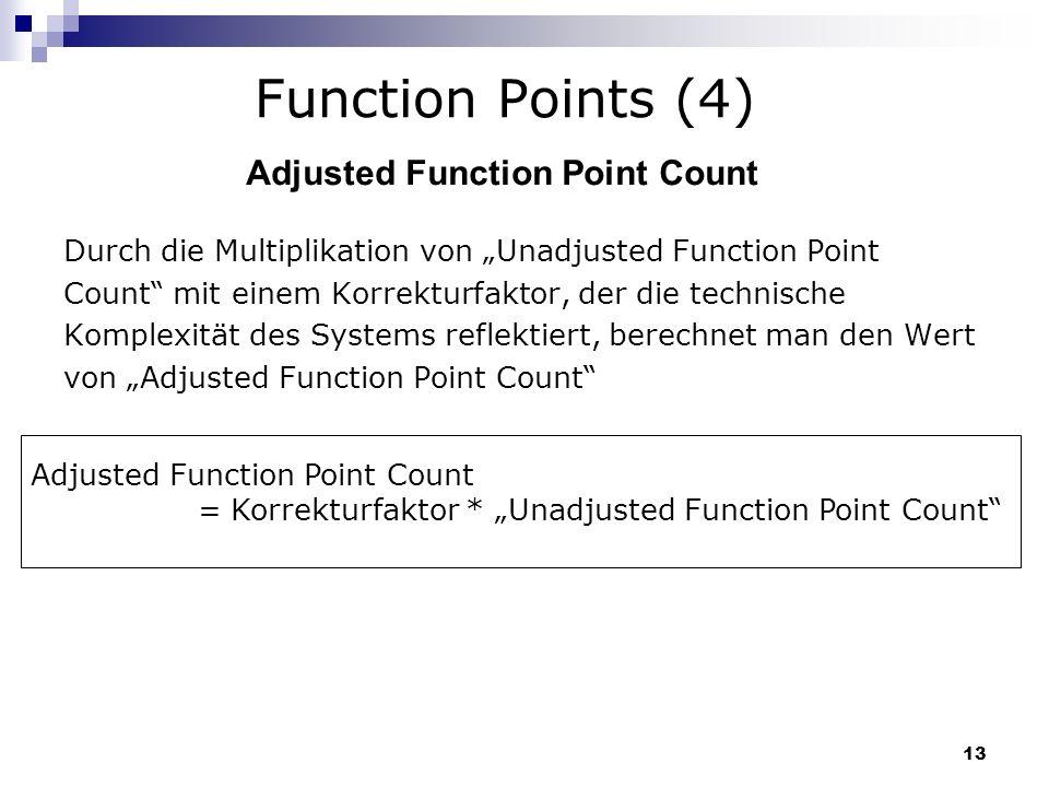 13 Durch die Multiplikation von Unadjusted Function Point Count mit einem Korrekturfaktor, der die technische Komplexität des Systems reflektiert, ber