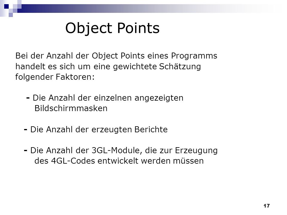 17 Bei der Anzahl der Object Points eines Programms handelt es sich um eine gewichtete Schätzung folgender Faktoren: - Die Anzahl der einzelnen angeze