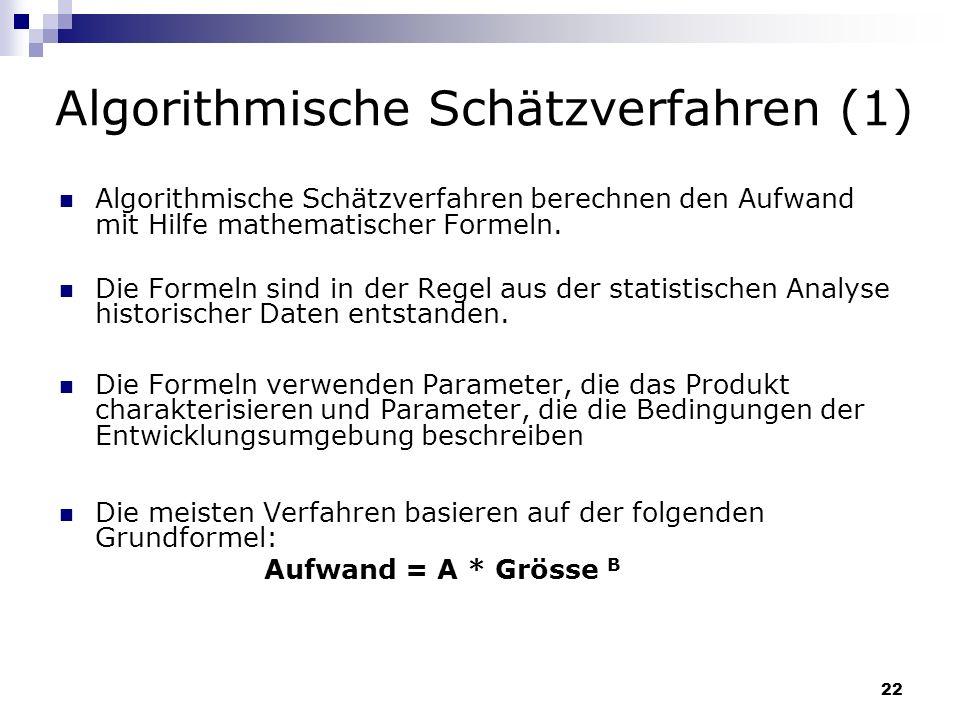 22 Algorithmische Schätzverfahren (1) Algorithmische Schätzverfahren berechnen den Aufwand mit Hilfe mathematischer Formeln. Die Formeln sind in der R
