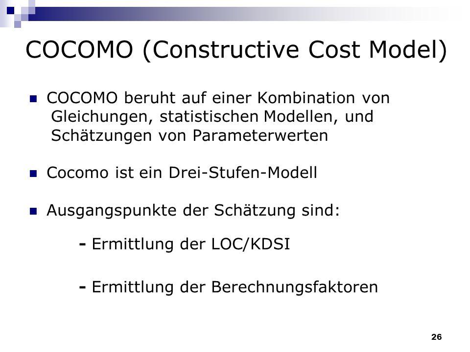 26 COCOMO (Constructive Cost Model) COCOMO beruht auf einer Kombination von Gleichungen, statistischen Modellen, und Schätzungen von Parameterwerten C