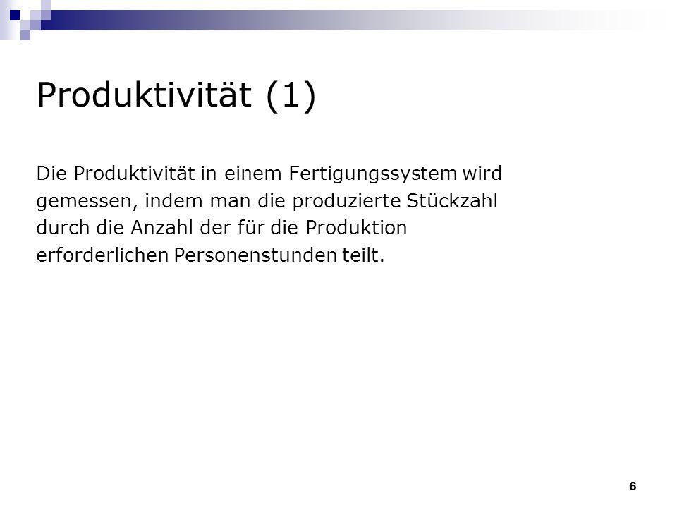 6 Produktivität (1) Die Produktivität in einem Fertigungssystem wird gemessen, indem man die produzierte Stückzahl durch die Anzahl der für die Produk
