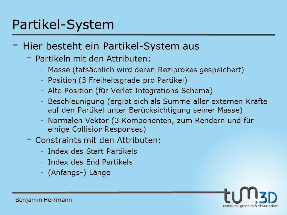 computer graphics & visualization Benjamin Herrmann Inhalt Grobe Gliederung (Komponenten): - Verlet Integration - Constraint Solver - Collision-Detection und Collision-Response