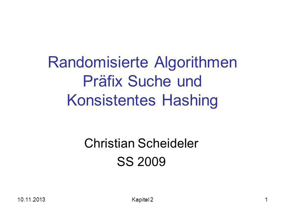 10.11.2013Kapitel 21 Randomisierte Algorithmen Präfix Suche und Konsistentes Hashing Christian Scheideler SS 2009