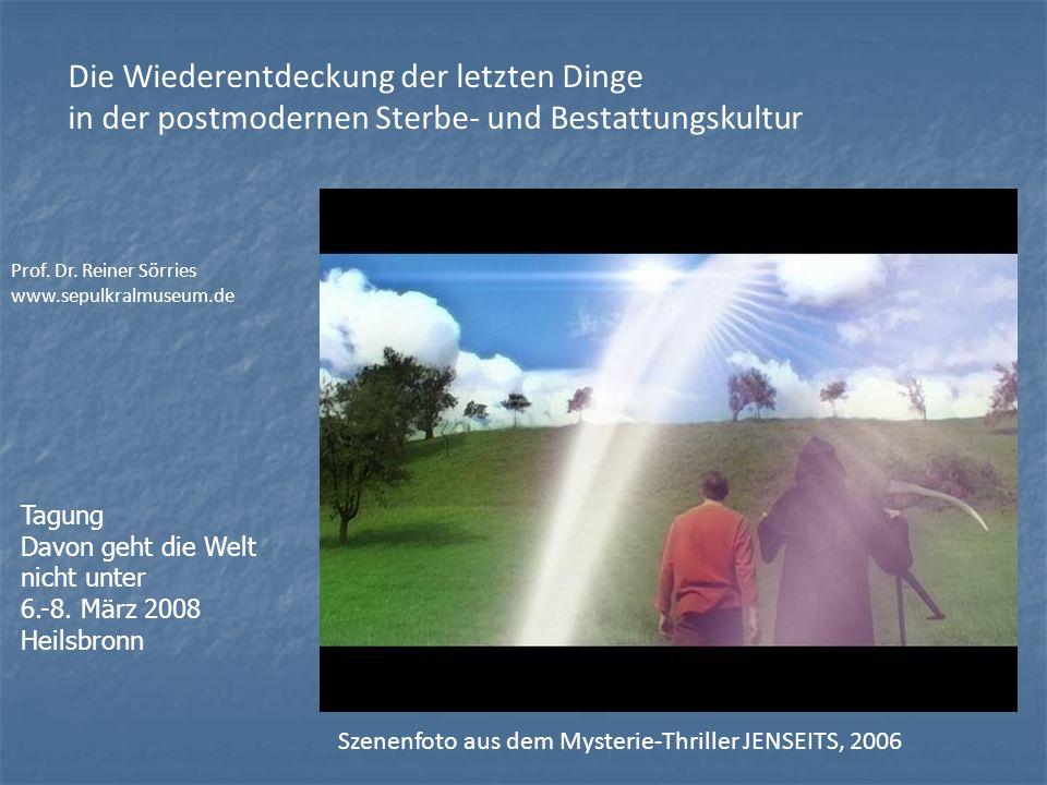 Die Wiederentdeckung der letzten Dinge in der postmodernen Sterbe- und Bestattungskultur Prof. Dr. Reiner Sörries www.sepulkralmuseum.de Szenenfoto au