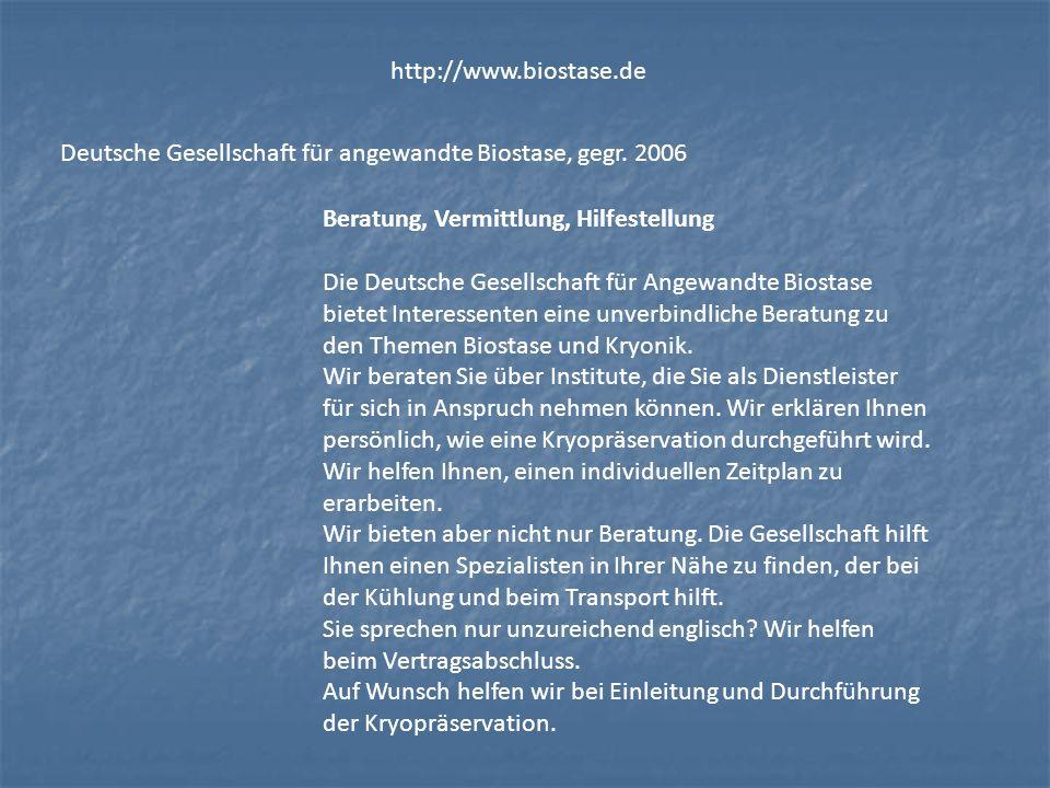 http://www.biostase.de Beratung, Vermittlung, Hilfestellung Die Deutsche Gesellschaft für Angewandte Biostase bietet Interessenten eine unverbindliche