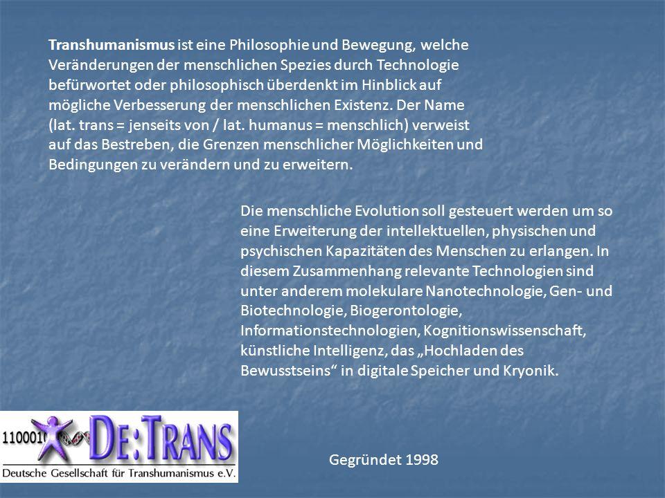 Transhumanismus ist eine Philosophie und Bewegung, welche Veränderungen der menschlichen Spezies durch Technologie befürwortet oder philosophisch über