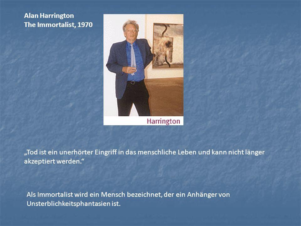 Alan Harrington The Immortalist, 1970 Tod ist ein unerhörter Eingriff in das menschliche Leben und kann nicht länger akzeptiert werden. Als Immortalis