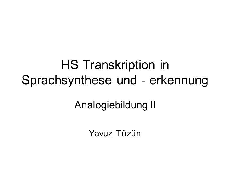 HS Transkription in Sprachsynthese und - erkennung Analogiebildung II Yavuz Tüzün