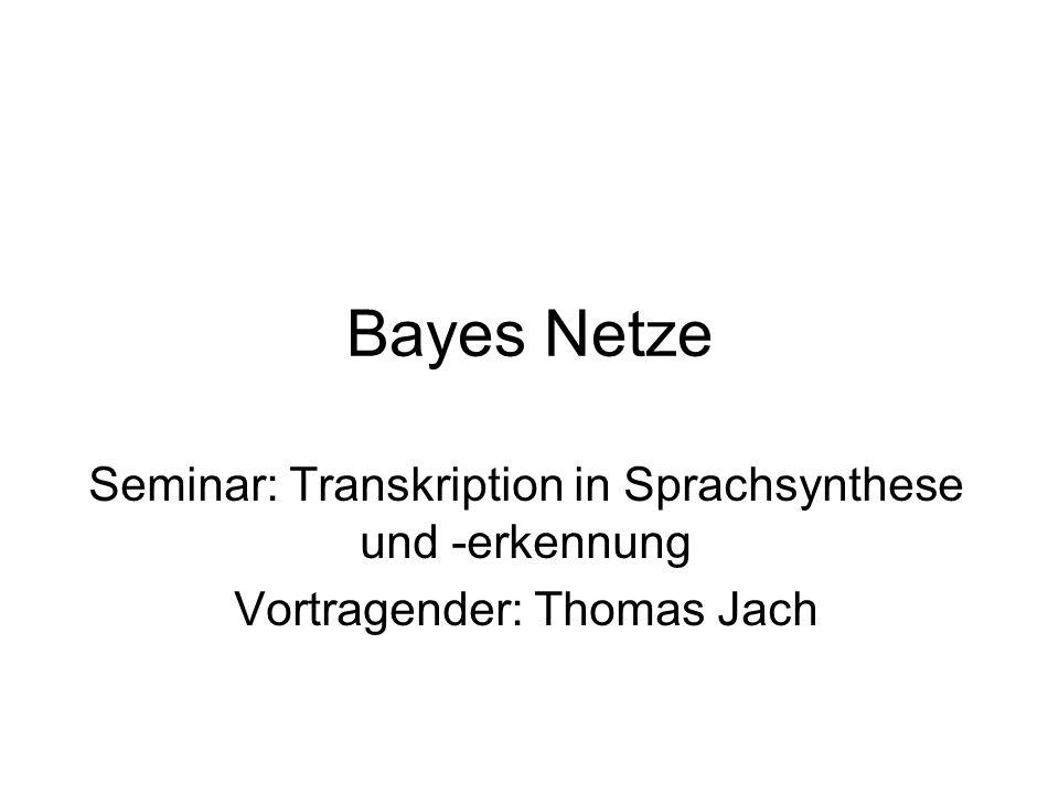 Überblick Bayes Grundlagen Wahrscheinlichkeitstheoretischer Ansatz zur Erkennung von Sprache Ermitteln von Phonemwahrscheinlich- keiten durch Bayes Netze Experimentelle Ergebnisse und Vergleiche