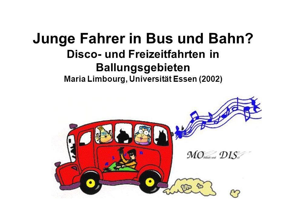 Junge Fahrer in Bus und Bahn? Disco- und Freizeitfahrten in Ballungsgebieten Maria Limbourg, Universität Essen (2002)