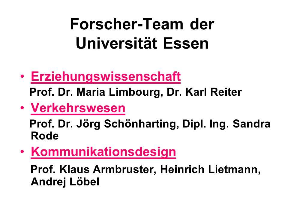 Forscher-Team der Universität Essen Erziehungswissenschaft Prof. Dr. Maria Limbourg, Dr. Karl Reiter Verkehrswesen Prof. Dr. Jörg Schönharting, Dipl.
