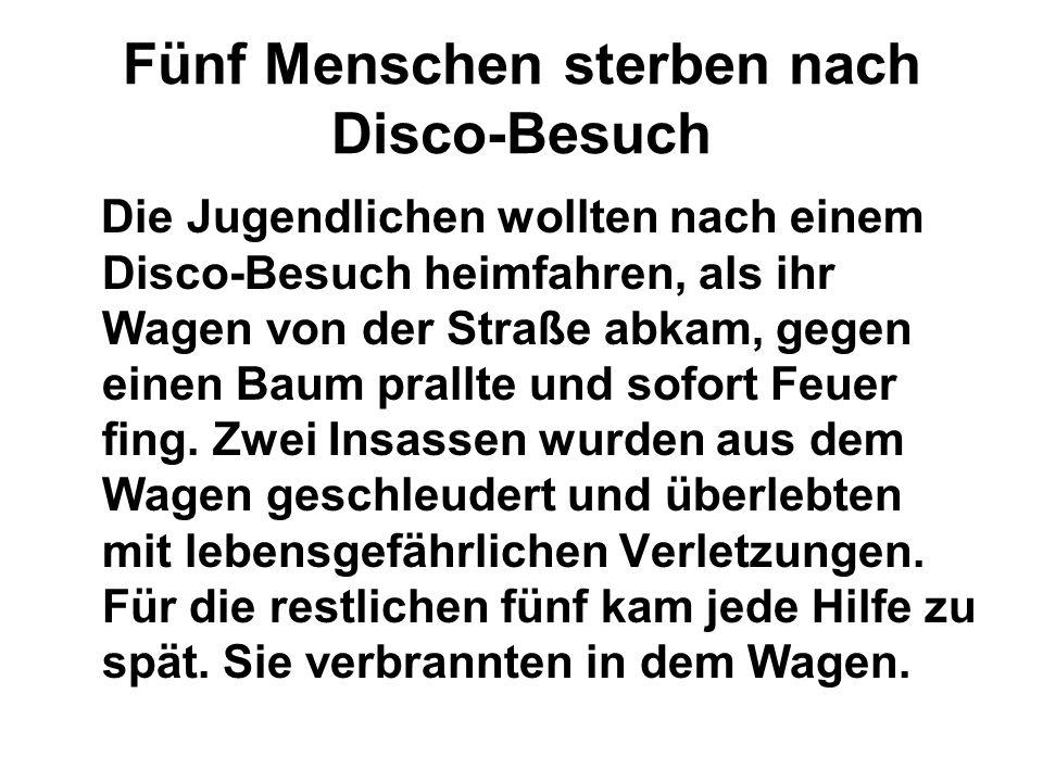 Fünf Menschen sterben nach Disco-Besuch Die Jugendlichen wollten nach einem Disco-Besuch heimfahren, als ihr Wagen von der Straße abkam, gegen einen B