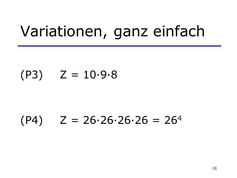 38 Variationen, ganz einfach (P3)Z = 10·9·8 (P4)Z = 26·26·26·26 = 26 4