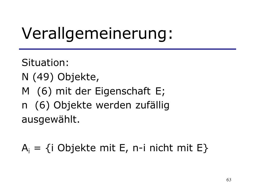 63 Verallgemeinerung: Situation: N (49) Objekte, M (6) mit der Eigenschaft E; n (6) Objekte werden zufällig ausgewählt. A i = {i Objekte mit E, n-i ni