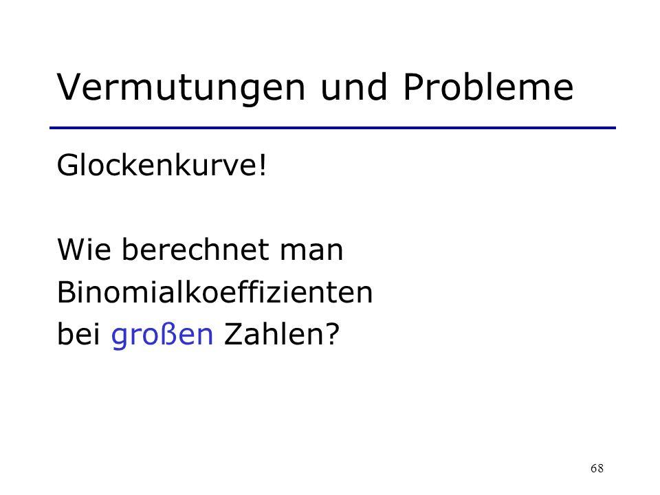 68 Vermutungen und Probleme Glockenkurve! Wie berechnet man Binomialkoeffizienten bei großen Zahlen?