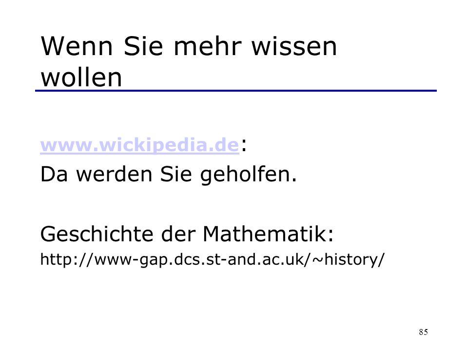 85 Wenn Sie mehr wissen wollen www.wickipedia.de www.wickipedia.de : Da werden Sie geholfen. Geschichte der Mathematik: http://www-gap.dcs.st-and.ac.u