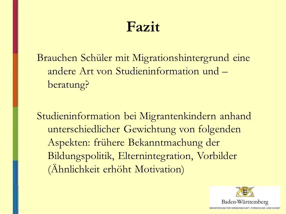 Fazit Brauchen Schüler mit Migrationshintergrund eine andere Art von Studieninformation und – beratung.
