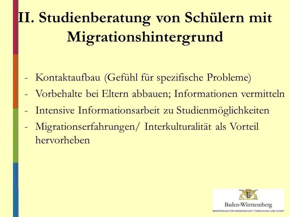 II. Studienberatung von Schülern mit Migrationshintergrund -Kontaktaufbau (Gefühl für spezifische Probleme) -Vorbehalte bei Eltern abbauen; Informatio