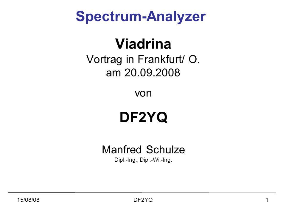 15/08/08DF2YQ1 Spectrum-Analyzer Viadrina Vortrag in Frankfurt/ O. am 20.09.2008 von DF2YQ Manfred Schulze Dipl.-Ing., Dipl.-Wi.-Ing.