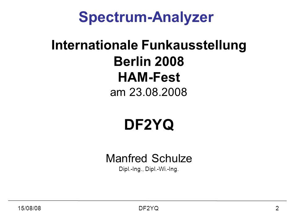 15/08/08DF2YQ2 Spectrum-Analyzer Internationale Funkausstellung Berlin 2008 HAM-Fest am 23.08.2008 DF2YQ Manfred Schulze Dipl.-Ing., Dipl.-Wi.-Ing.