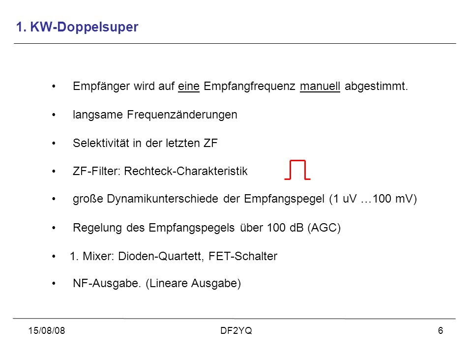 15/08/08DF2YQ6 1. KW-Doppelsuper Empfänger wird auf eine Empfangfrequenz manuell abgestimmt. langsame Frequenzänderungen Selektivität in der letzten Z