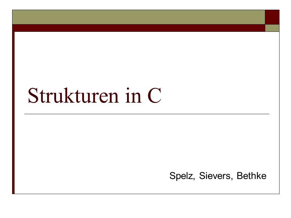 Strukturen in C Spelz, Sievers, Bethke
