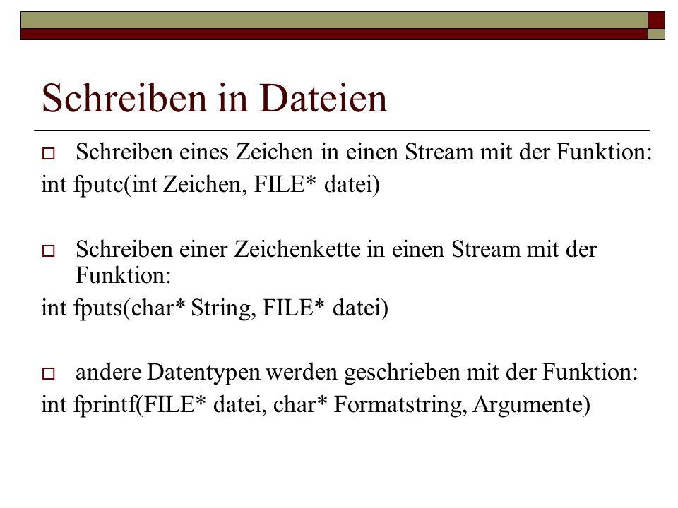 Schreiben in Dateien Schreiben eines Zeichen in einen Stream mit der Funktion: int fputc(int Zeichen, FILE* datei) Schreiben einer Zeichenkette in ein