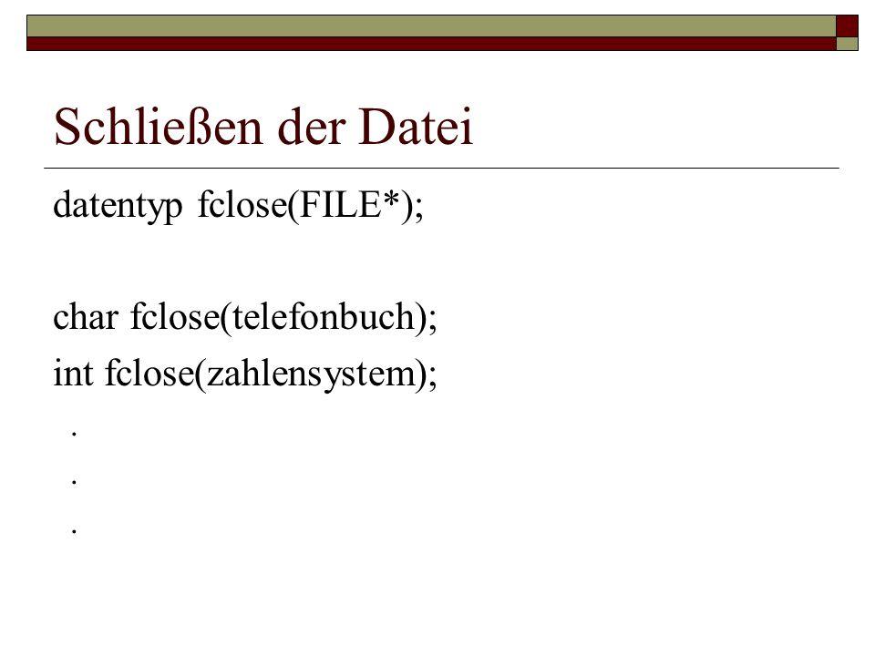 Schließen der Datei datentyp fclose(FILE*); char fclose(telefonbuch); int fclose(zahlensystem);.