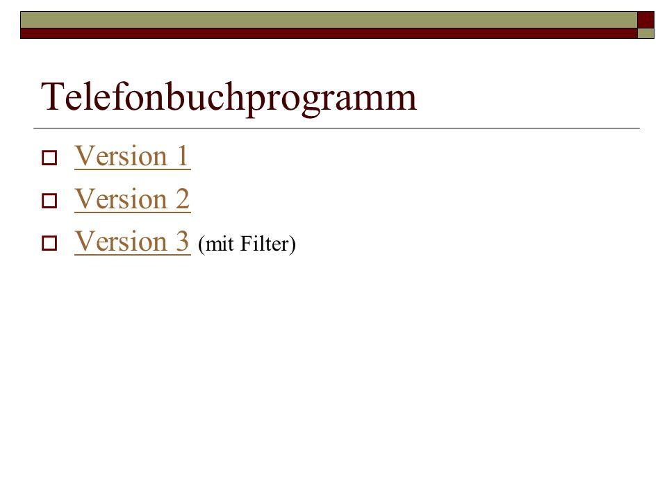 Telefonbuchprogramm Version 1 Version 2 Version 3 (mit Filter) Version 3
