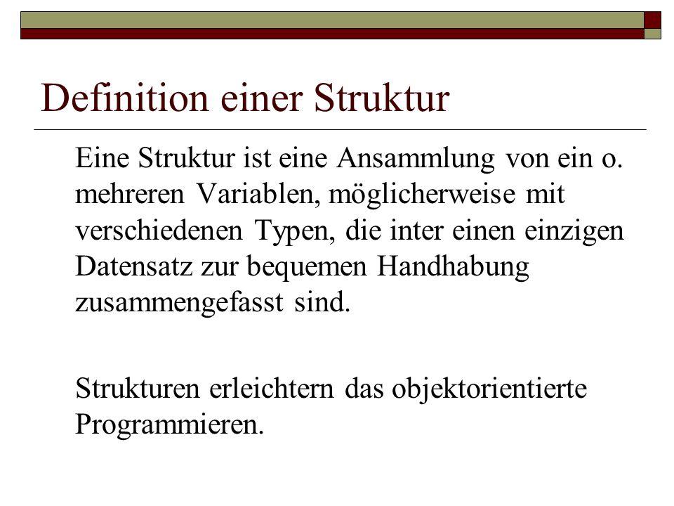 Definition einer Struktur Eine Struktur ist eine Ansammlung von ein o. mehreren Variablen, möglicherweise mit verschiedenen Typen, die inter einen ein