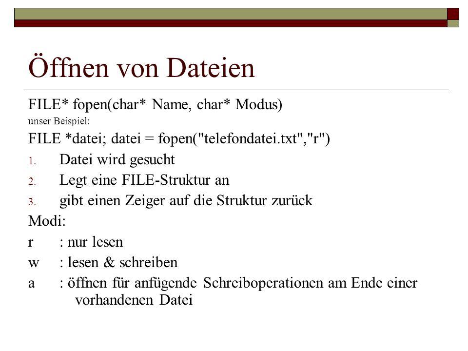 Öffnen von Dateien FILE* fopen(char* Name, char* Modus) unser Beispiel: FILE *datei; datei = fopen(